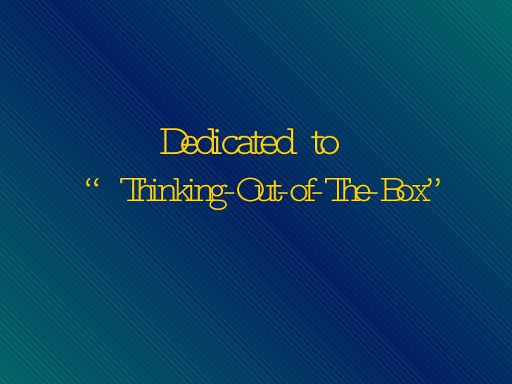 """Dedicated to   """"Thinking-Out-of-The-Box"""""""
