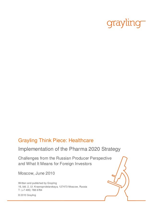 Grayling — 1Grayling Think Piece: HealthcareImplementation of the Pharma 2020 StrategyChallenges from the Russian Producer...