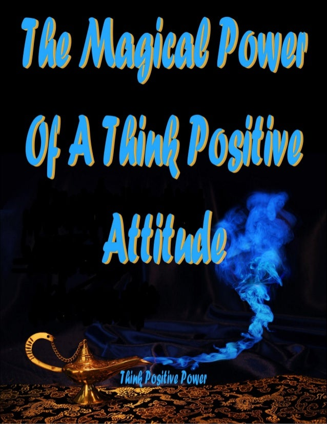 The Magical Power Of A Think Positive Attitude A free report in the 'Think Positive Power' series by Peter Ford If you wou...