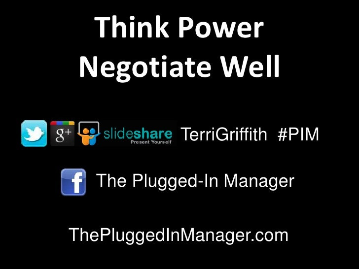Think PowerNegotiate Well           TerriGriffith #PIM  The Plugged-In ManagerThePluggedInManager.com
