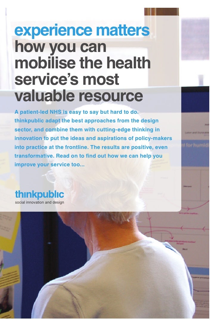experience matters how you can mobilise the health service's most valuable resource A patient-led NHS is easy to say but h...