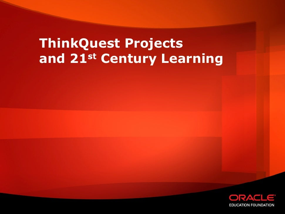 ThinkQuest Projects and 21st Century Learning