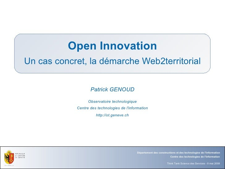Open Innovation Un cas concret, la démarche Web2territorial                     Patrick GENOUD                    Observat...