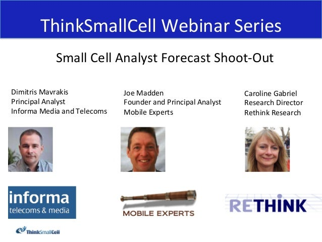 ThinkSmallCell Webinar Series                  Small Cell Analyst Forecast Shoot-‐Out                    ...