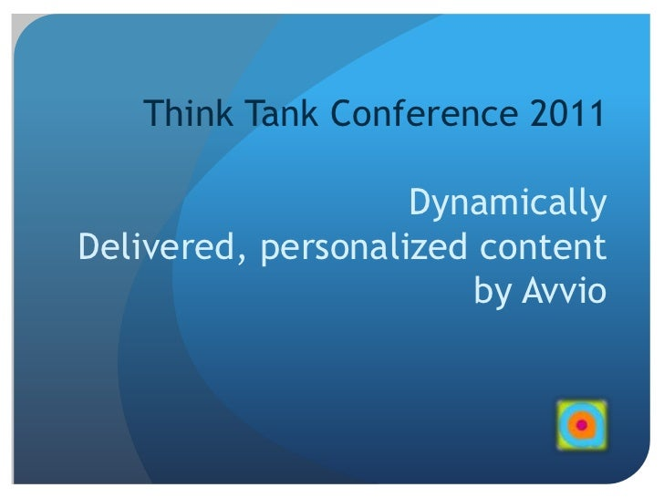 Think Tank Conference 2011 Dynamically Delivered, personalized content by Avvio<br />