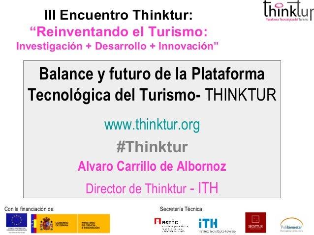 """III Encuentro Thinktur:           """"Reinventando el Turismo:     Investigación + Desarrollo + Innovación""""           Balance..."""