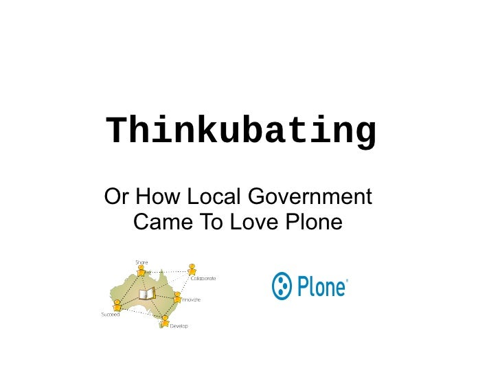 Thinkubating - Or How Local Government Came To Love Plone