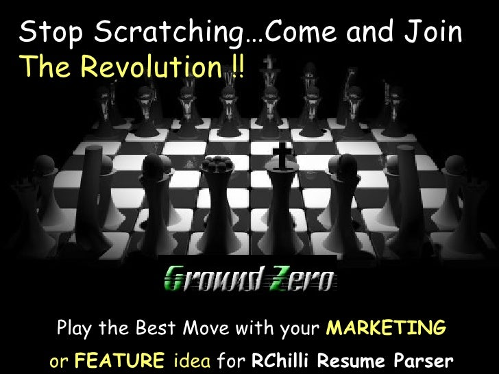 Stop Scratching…Come and Join  The Revolution !! Play the Best Move with your  MARKETING  or  FEATURE  idea  for  RChilli ...
