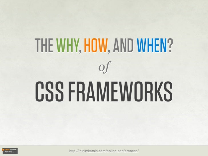 THE WHY, HOW, AND WHEN?                       of  CSS FRAMEWORKS      http://thinkvitamin.com/online-conferences/
