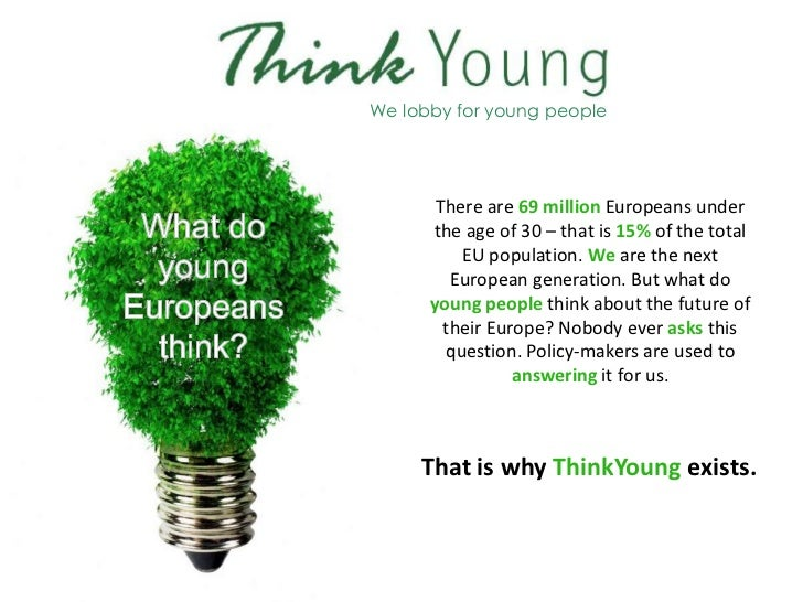 We lobby for young people       There are 69 million Europeans under      the age of 30 – that is 15% of the total        ...