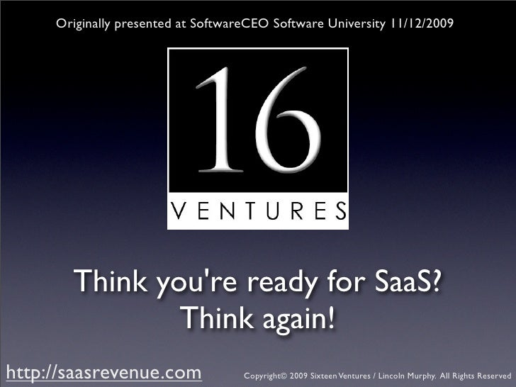 Originally presented at SoftwareCEO Software University 11/12/2009            Think you're ready for SaaS?                ...