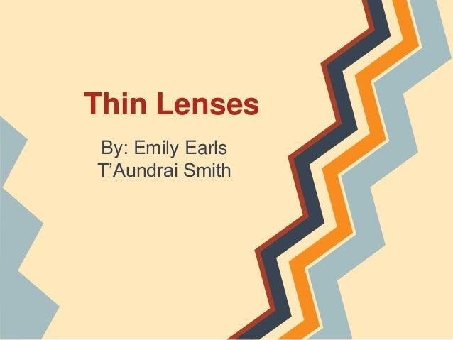Thin Lenses By: Emily Earls T'Aundrai Smith