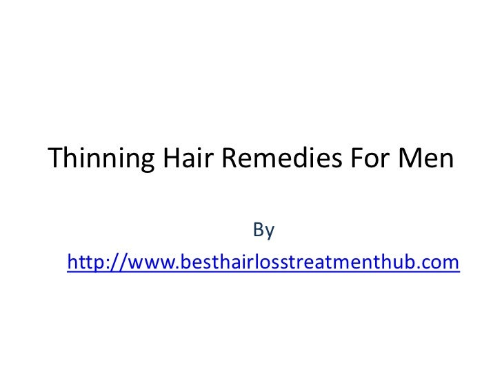 Thinning Hair Remedies For Men                    By http://www.besthairlosstreatmenthub.com