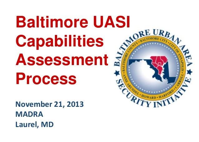 Baltimore UASI Capabilities Assessment Process November 21, 2013 MADRA Laurel, MD