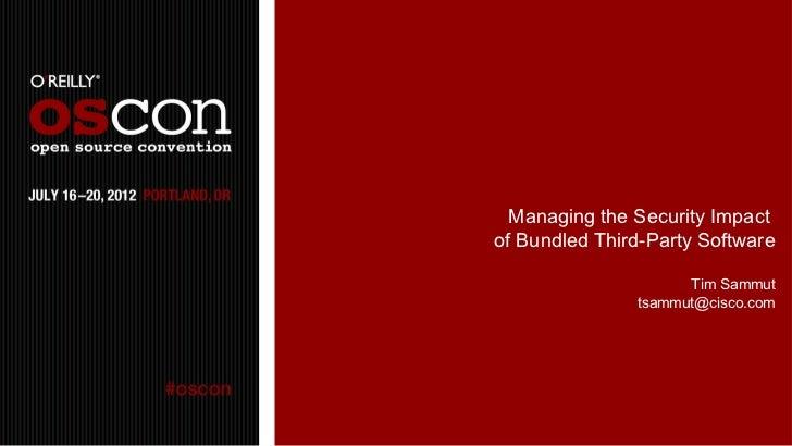 Managing the Security Impactof Bundled Third-Party Software                     Tim Sammut               tsammut@cisco.com