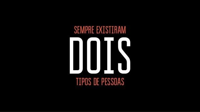 SEMPRE EXISTIRAM DOISTIPOS DE PESSOAS