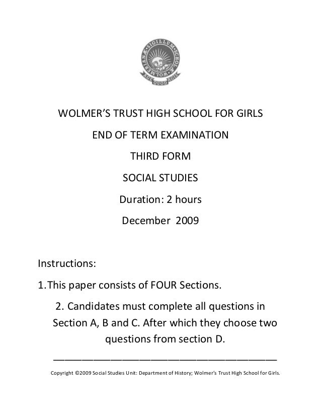 WOLMER'S TRUST HIGH SCHOOL FOR GIRLS END OF TERM EXAMINATION THIRD FORM SOCIAL STUDIES Duration: 2 hours December 2009 Ins...