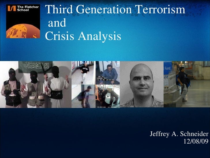 Third Generation Terrorism   and  Crisis Analysis      Jeffrey A. Schneider 12/08/09