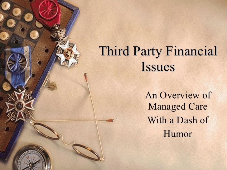 Third Party Financial Issues An Overview of Managed Care With a Dash of Humor