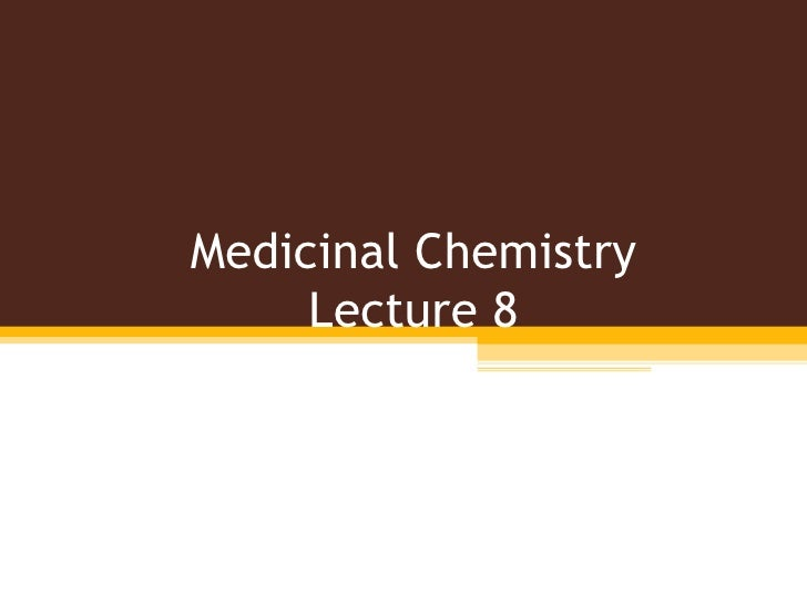 Medicinal Chemistry Lecture 8