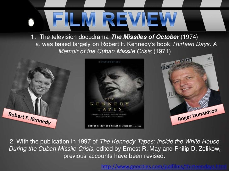 an analysis of the movie thirteen days The 1962 cuban missile crisis was the closest we've come to a nuclear world war nikita khrushchev installed soviet missiles in cuba, 90 miles from florida and within striking distance of 80 million americans kennedy told him to remove them, or else as soviet ships with more missiles moved toward cuba, a us naval blockade was set up to stop them.