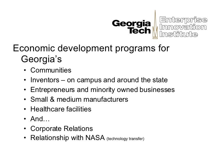 <ul><li>Economic development programs for Georgia's </li></ul><ul><ul><li>Communities </li></ul></ul><ul><ul><li>Inventors...