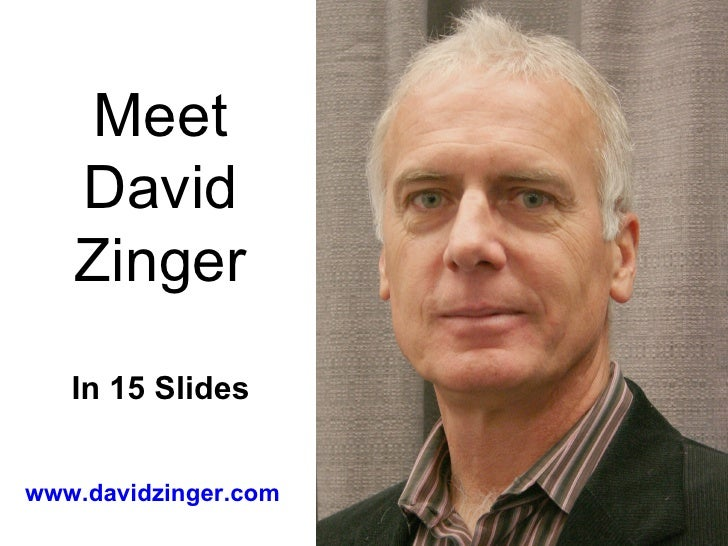 Meet David Zinger In 15 Slides www.davidzinger.com