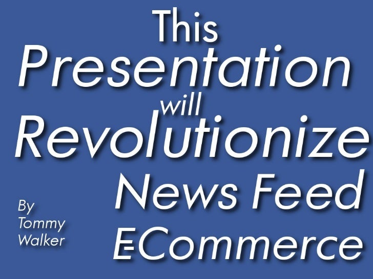 This  Presentation Will  Revolutionalize  News  Feed  E  Commerce