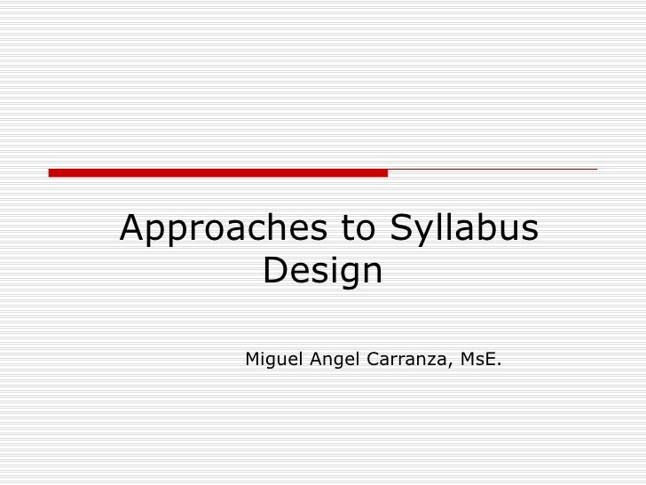 Approaches to Syllabus Design Miguel Angel Carranza, MsE.