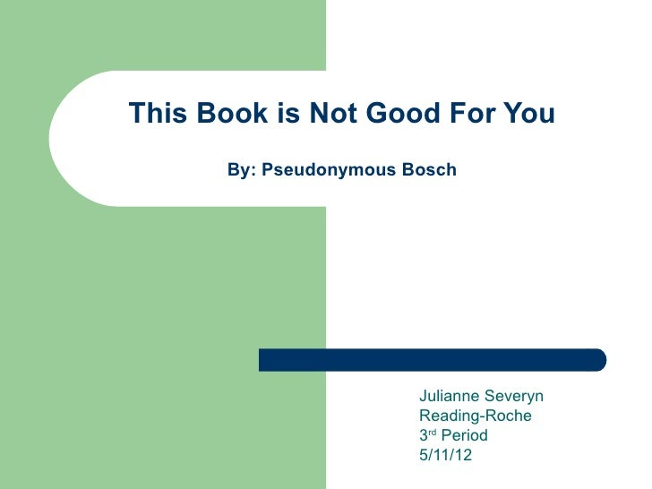 This Book is Not Good For You      By: Pseudonymous Bosch                        Julianne Severyn                        R...