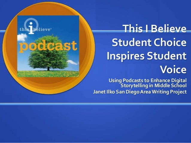 This I Believe Student Choice Inspires Student Voice Using Podcasts to Enhance Digital Storytelling in Middle School Janet...
