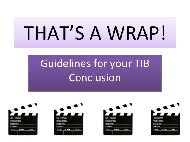 THAT'S A WRAP! Guidelines for your TIB Conclusion