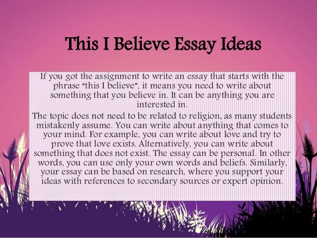 what i believe essays This i believe essay writing with video spring 2010 written for writing with video at the university of illinois at urbana-champaign in the spring semester.