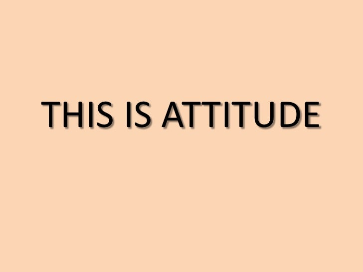 THIS IS ATTITUDE<br />
