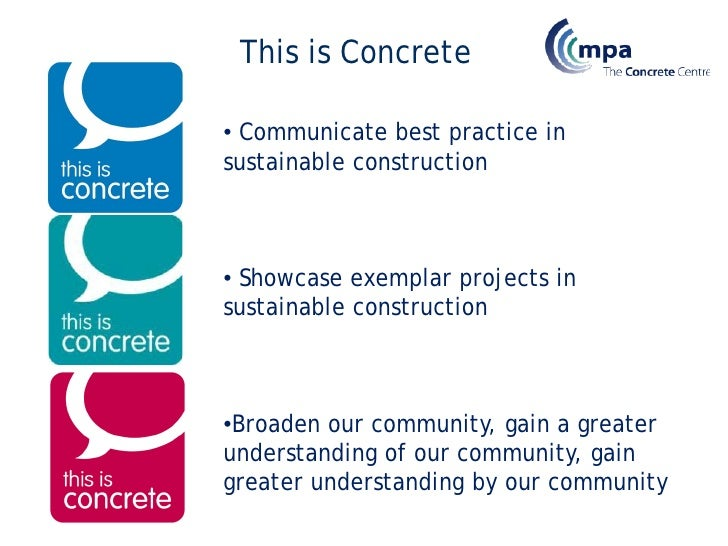 This is Concrete  • Communicate best practice in sustainable construction    • Showcase exemplar projects in sustainable c...