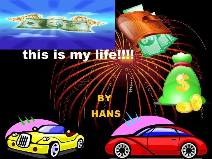 this is my life!!!! BY  HANS