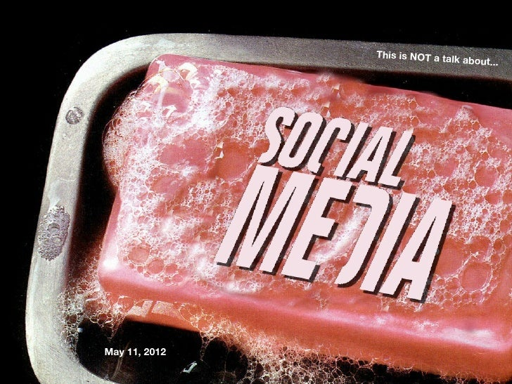 This is NOT a talk about social media