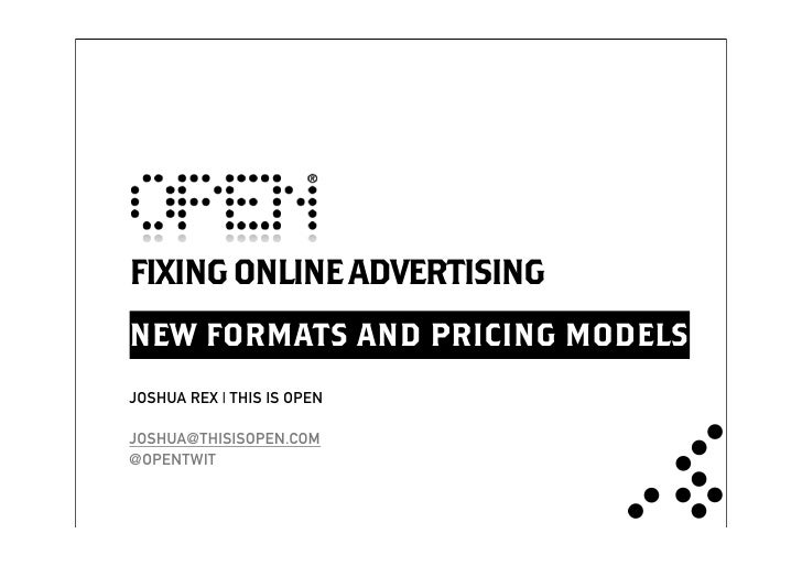 FIXING ONLINE ADVERTISING NEW FORMATS AND PRICING MODELS JOSHUA REX | THIS IS OPEN  JOSHUA@THISISOPEN.COM @OPENTWIT