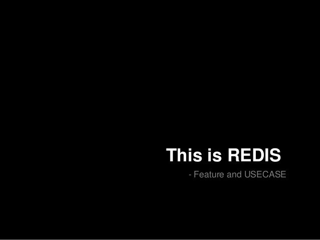 This is redis - feature and usecase