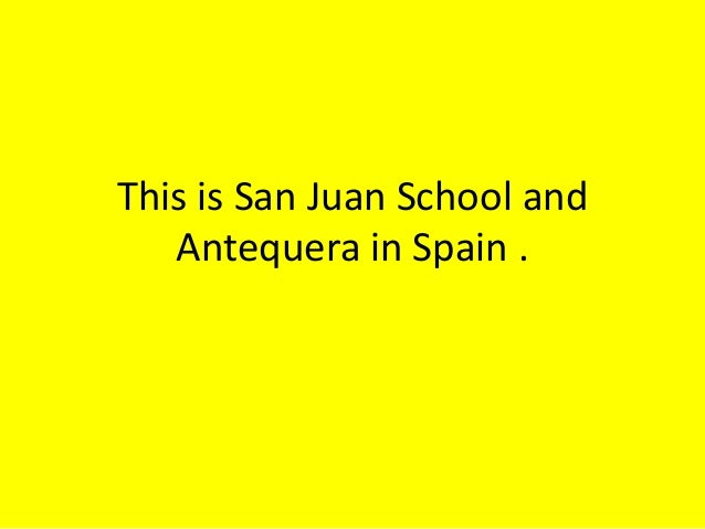 This is San Juan School and Antequera in Spain .