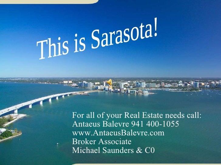 For all of your Real Estate needs call: Antaeus Balevre 941 400-1055 www.AntaeusBalevre.com Broker Associate Michael Saund...