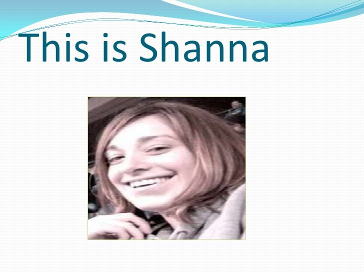 This is Shanna