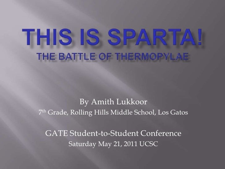 This Is Sparta!The Battle of Thermopylae<br />By Amith Lukkoor<br />7th Grade, Rolling Hills Middle School, Los Gatos<br /...