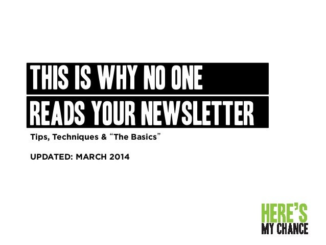 """THIS IS WHY NO ONE READS YOUR NEWSLETTER Tips, Techniques & """"The Basics"""" UPDATED: MARCH 2014"""
