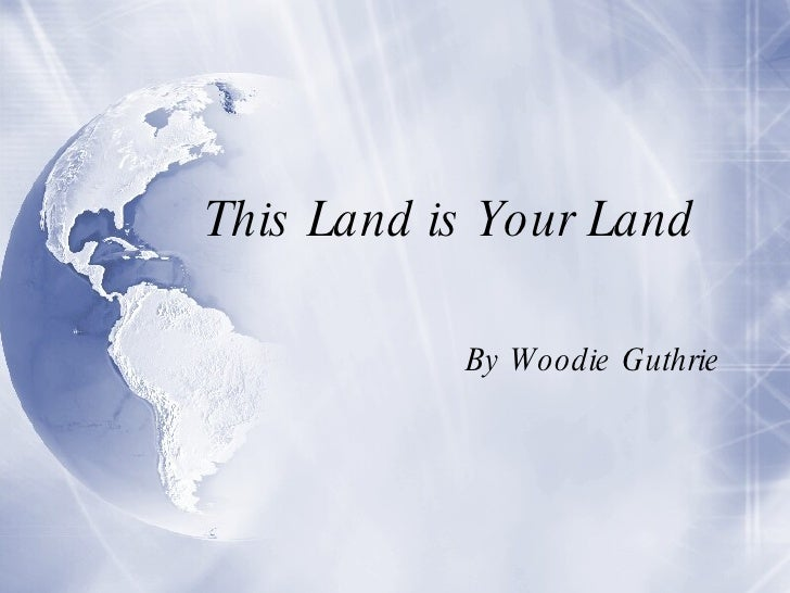This Land is Your Land  By Woodie Guthrie