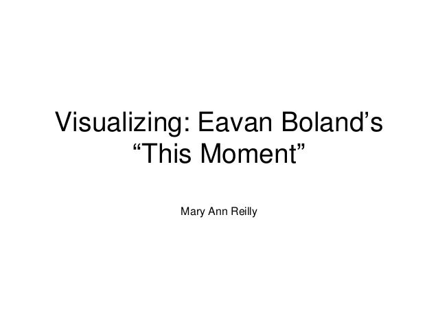 "Visualizing: Eavan Boland's ""This Moment"" Mary Ann Reilly"