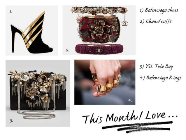 This Month I Love 1. Balenciaga Shoes. 2. Channel Cuffs. 3. YSL Tote Bag. 4. Balenciaga Rings. I've come across too many h...