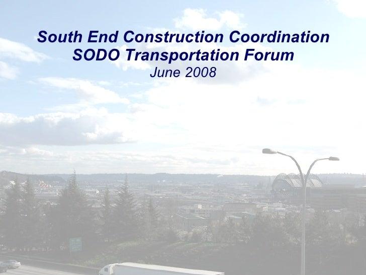 South End Construction Coordination SODO Transportation Forum June 2008