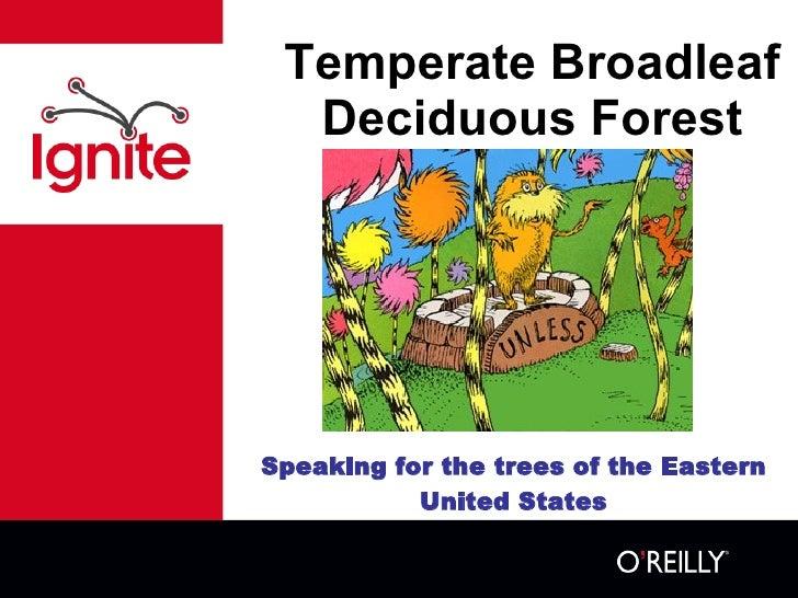 Temperate Broadleaf Deciduous Forest <ul><li>Speaking for the trees of the Eastern United States </li></ul>
