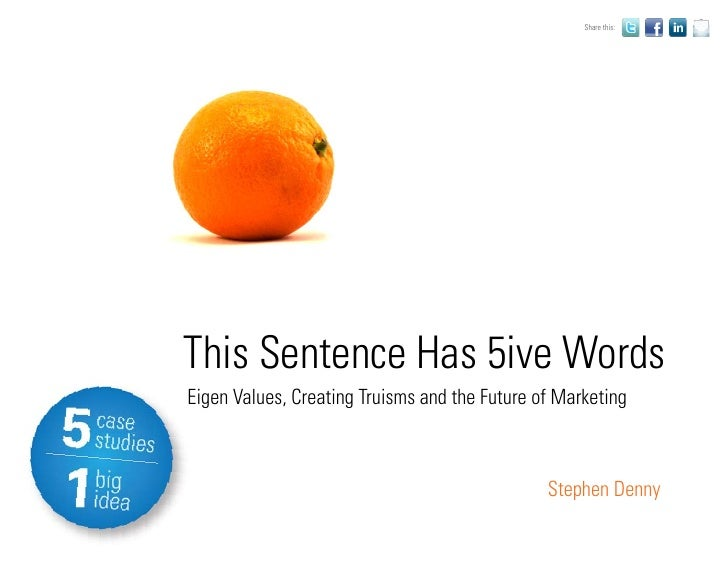 Share this:     This Sentence Has 5ive Words Eigen Values, Creating Truisms and the Future of Marketing                   ...